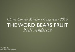 The Word bears fruit – Neil Anderson