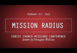 Mission Radius – Douglas Wilson | Christ Church Missions Conference